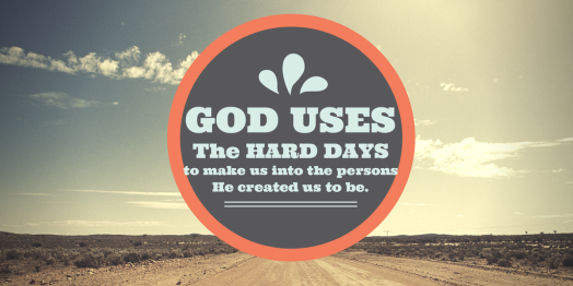God uses the hard days of our lives to