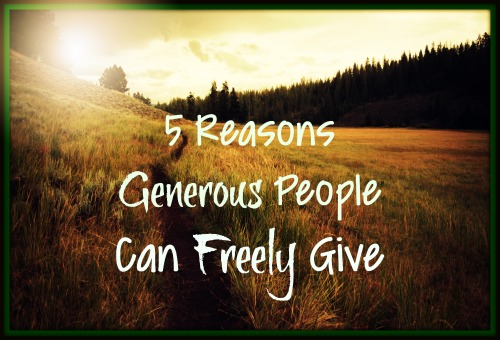 5 Reasons Generous People Can Give