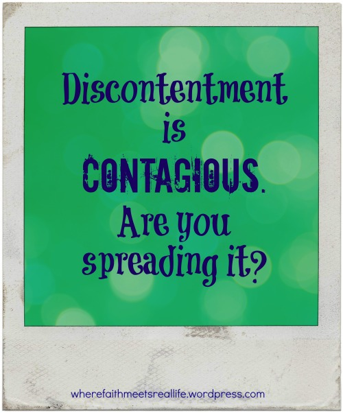 Discontentment is Contagious. Are you spreading it?