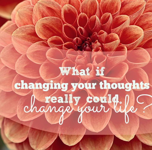 Change your thoughts: Change your LIFE
