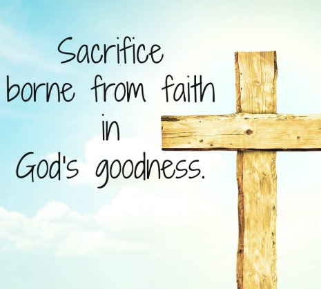 Sacrifice from faith in God's goodness