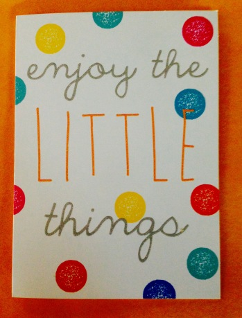 Enjoy the little things notecard