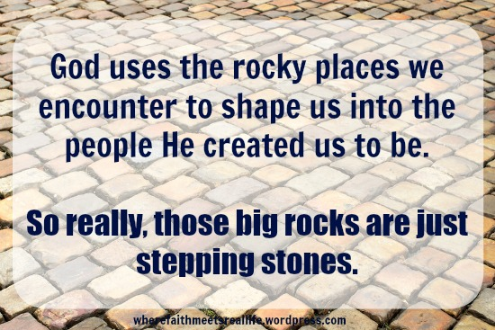 Trials and Troubles, Rocks and Boulders - all just stepping stones on our path of glory.
