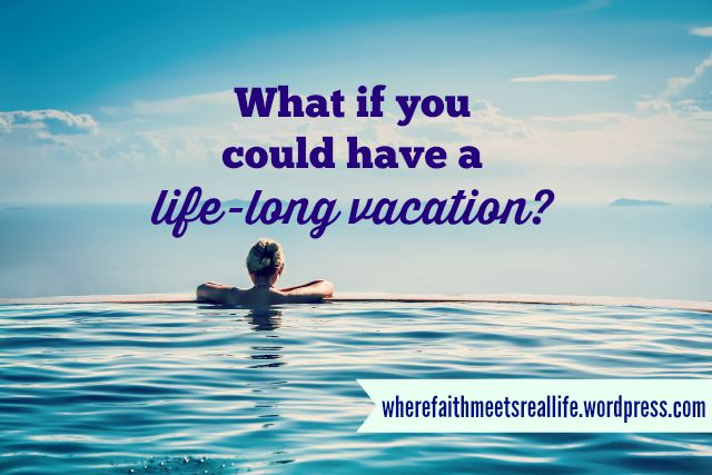 Life Long vacation