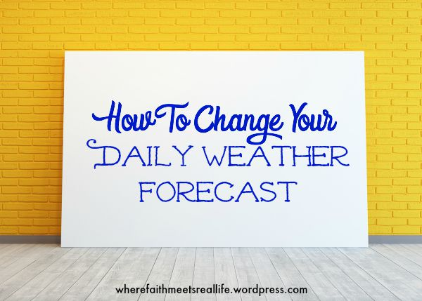 Tired of your own bad attitude? Learn how to change the weather in your own head.
