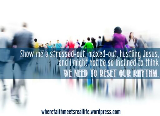 Is there such thing as a stressed-out, maxed-out, hustling Jesus?